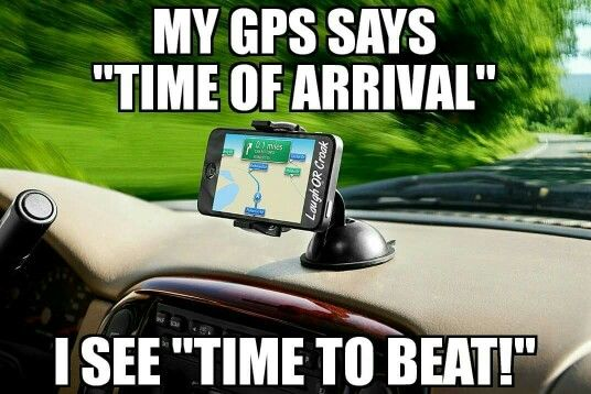 My Gps Says Tike Of Arrival I See Time To Beat With Images