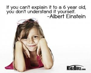 If You Cant Explain It To A 6 Year Old You Dont Understand It