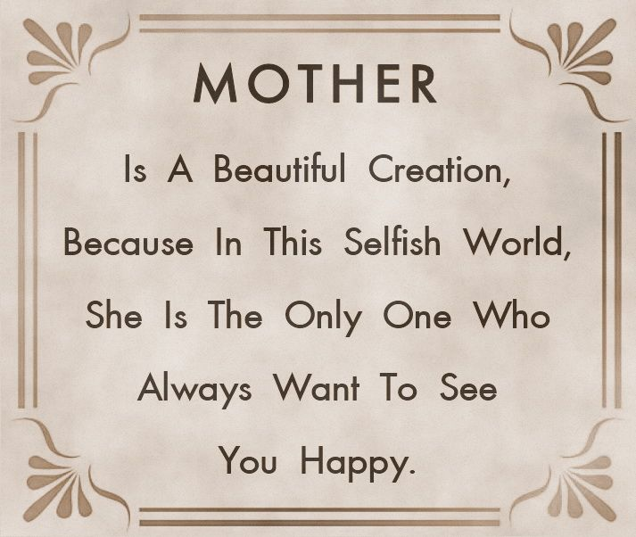 Mother Is A Beautiful Creation Because In This Selfish World She
