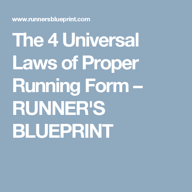 The  Universal Laws Of Proper Running Form  Running Form And Running