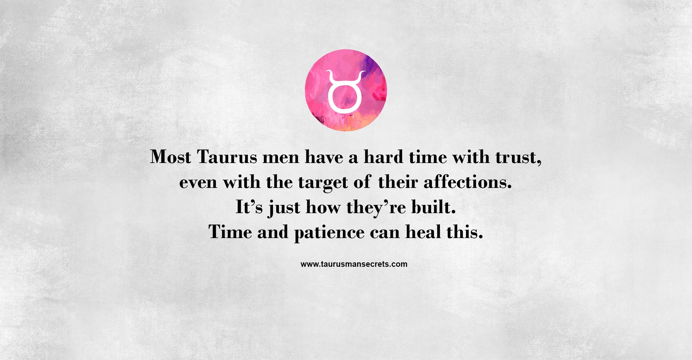 Most Taurus men have a hard time with trust, even   #Taurus