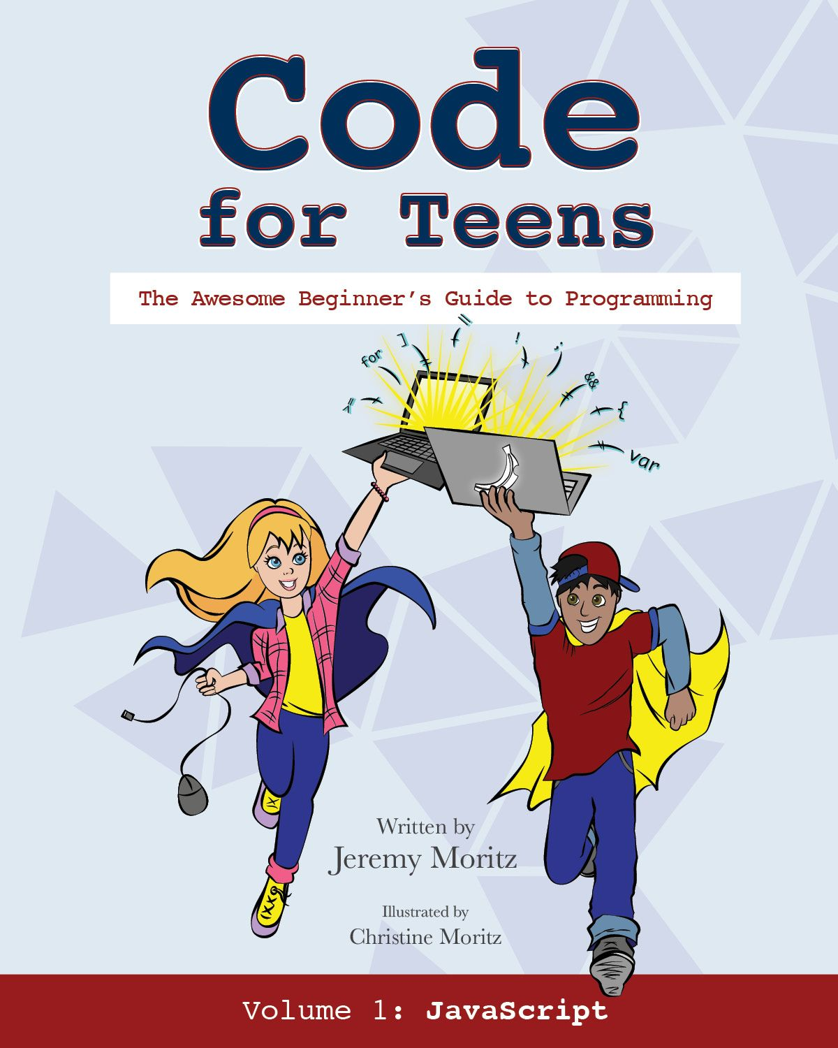 Code For Teens The Awesome Beginner S Guide To