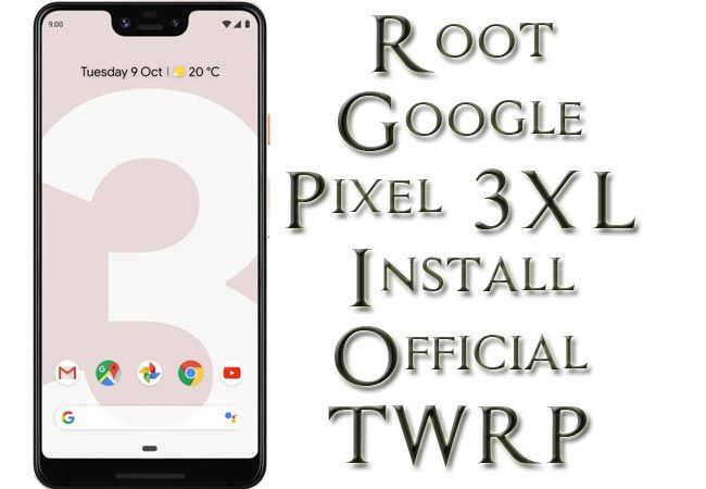 Root Google Pixel 3 XL Install Official TWRP | Android