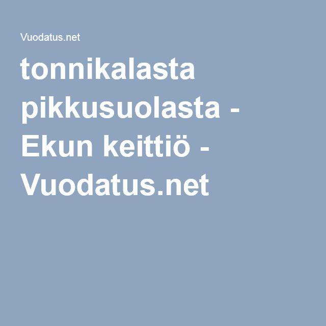 tonnikalasta pikkusuolasta - Ekun keittiö - Vuodatus.net