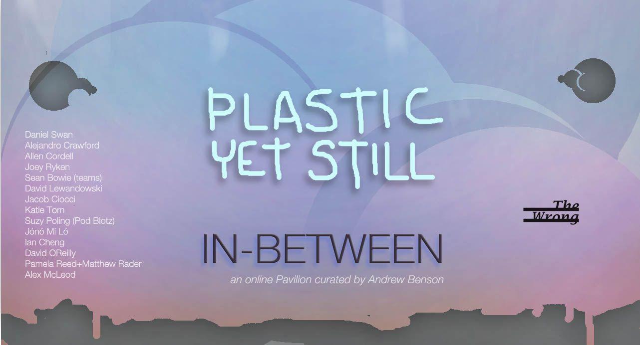 Plastic Yet Still In-Between http://plasticyetstillin-between.com/