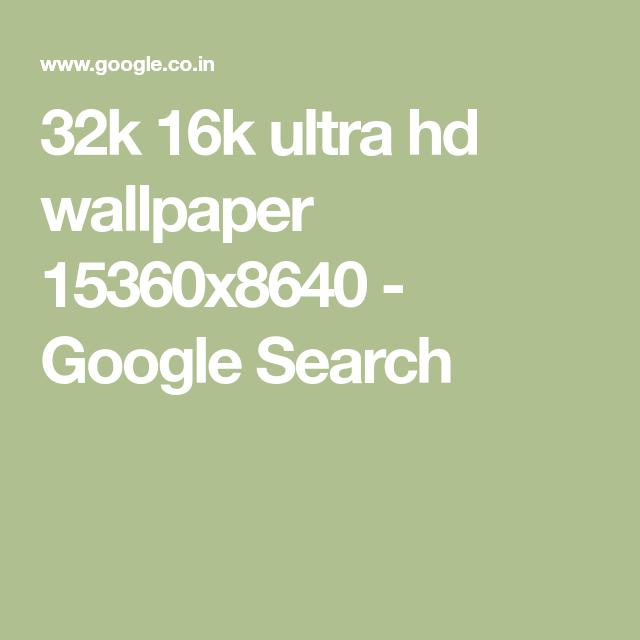 32k 16k Ultra Hd Wallpaper 15360x8640 Google Search Ultra Hd Hd Wallpaper Wallpaper