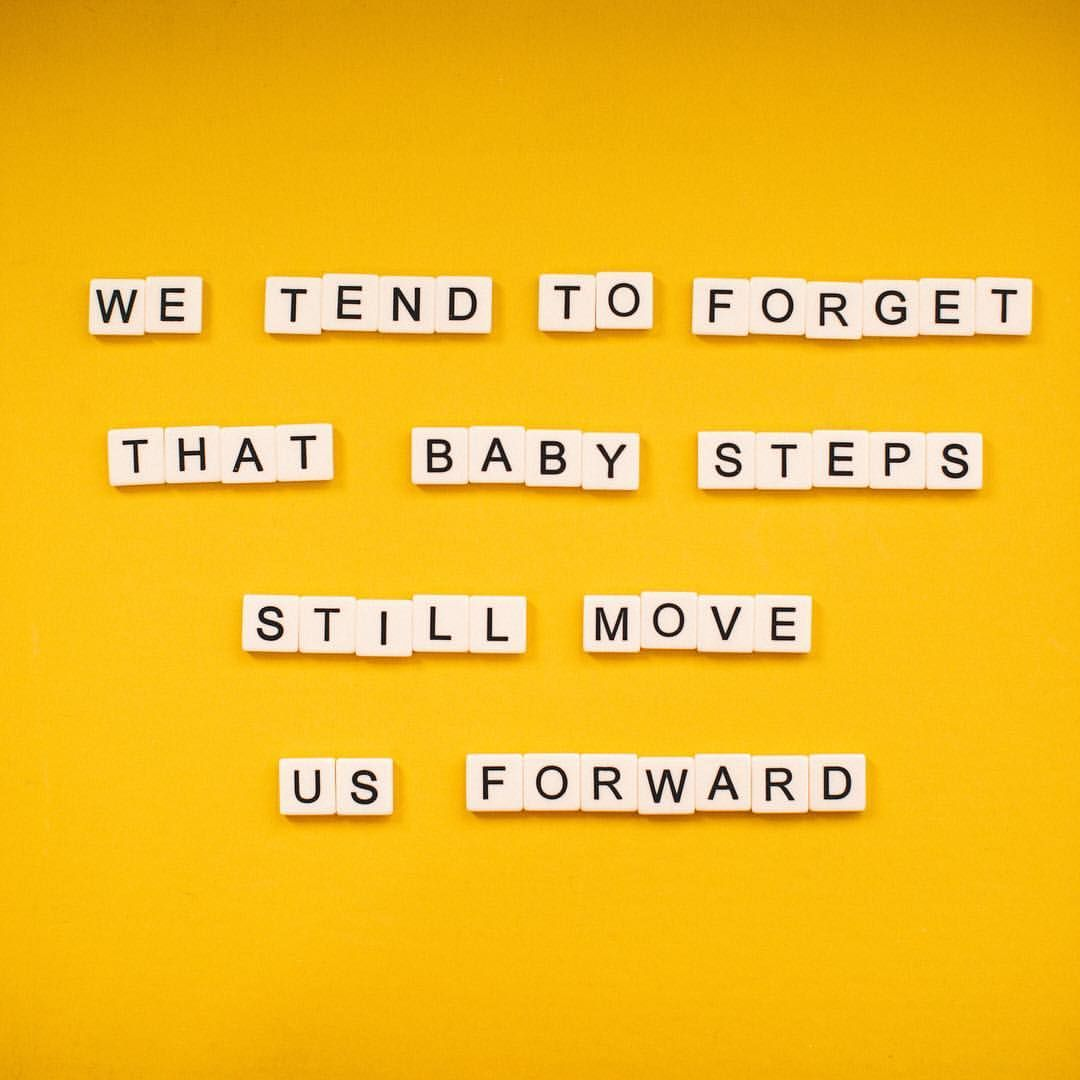 We tend to forget that baby steps still move us forward.