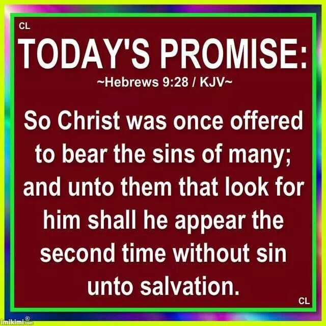 Image result for So Christ was once offered to bear the sins of many; and unto them that look for him shall he appear the second time without sin unto salvation.