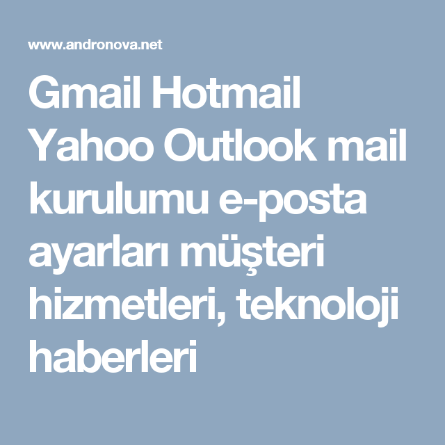 Gmail Hotmail Yahoo Outlook mail kurulumu e-posta ayarları müşteri hizmetleri, teknoloji haberleri