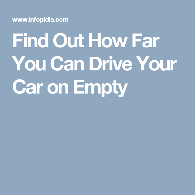 Find Out How Far You Can Drive Your Car on Empty