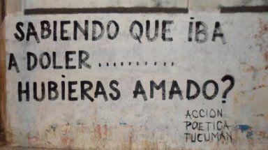 Sabiendo que iba a doler ... ¿Hubieras amado? #Acción Poética Tucumán #accion