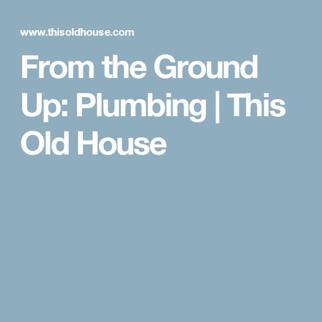 from the ground up plumbing this old house bathroom pinterest rh pinterest com