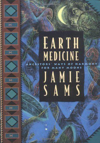 Earth Medicine Ancestor S Ways Of Harmony For Many Moons Jamie Sams 9780062510631 Amazon Com Books Medicine Earth Books