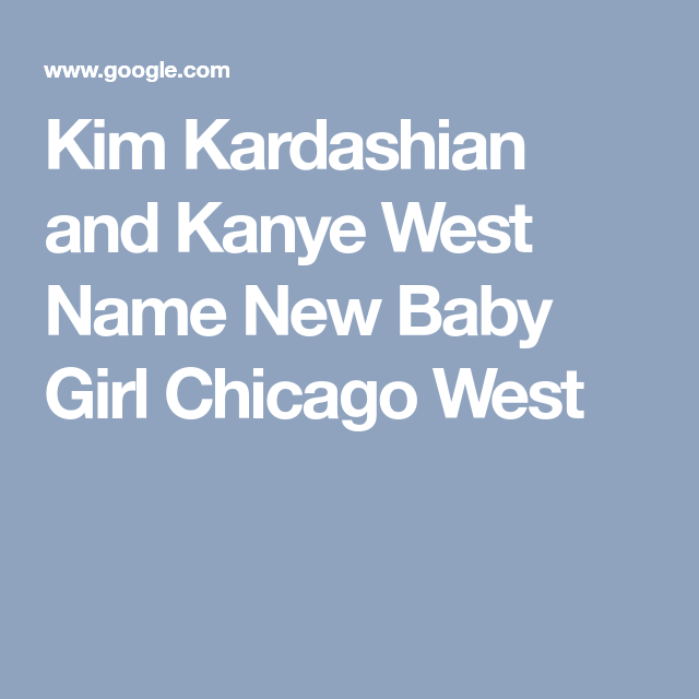 Kim Kardashian And Kanye West Name New Baby Girl Chicago West Kim Kardashian And Kanye New Baby Girls New Baby Products