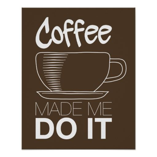 Coffee Made Me Do It Poster - April 21