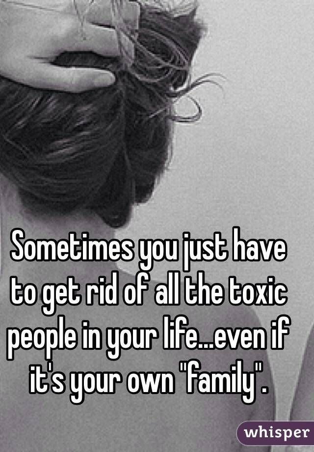 Sometimes You Just Have To Get Rid Of All The Toxic People