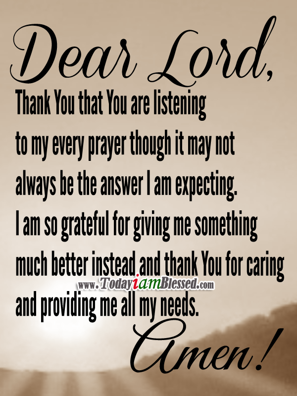 Thank You that You are listening to my every prayer though