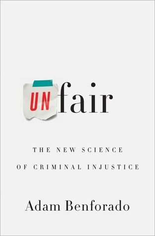 Unfair: The New Science of Criminal Injustice uses