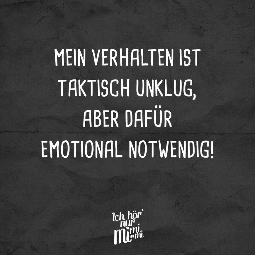 Mein Verhalten Ist Taktisch Unklug Aber Dafur Emotional Notwendig Visual Statements Spruche Zitate Witzige Spruche Spruche
