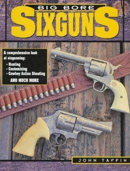 Amazon.com: Big Bore Sixguns (9780873415026): John Taffin: Books