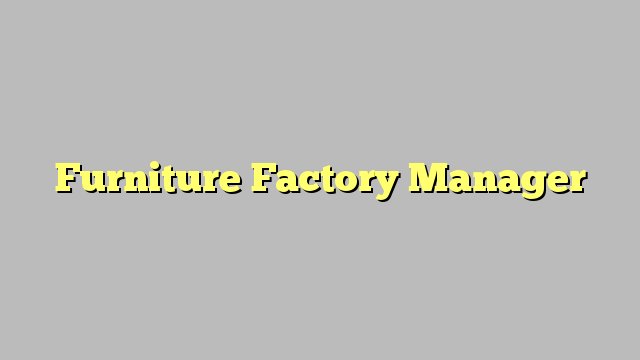 Furniture Factory Manager  JobratQatar    Factories