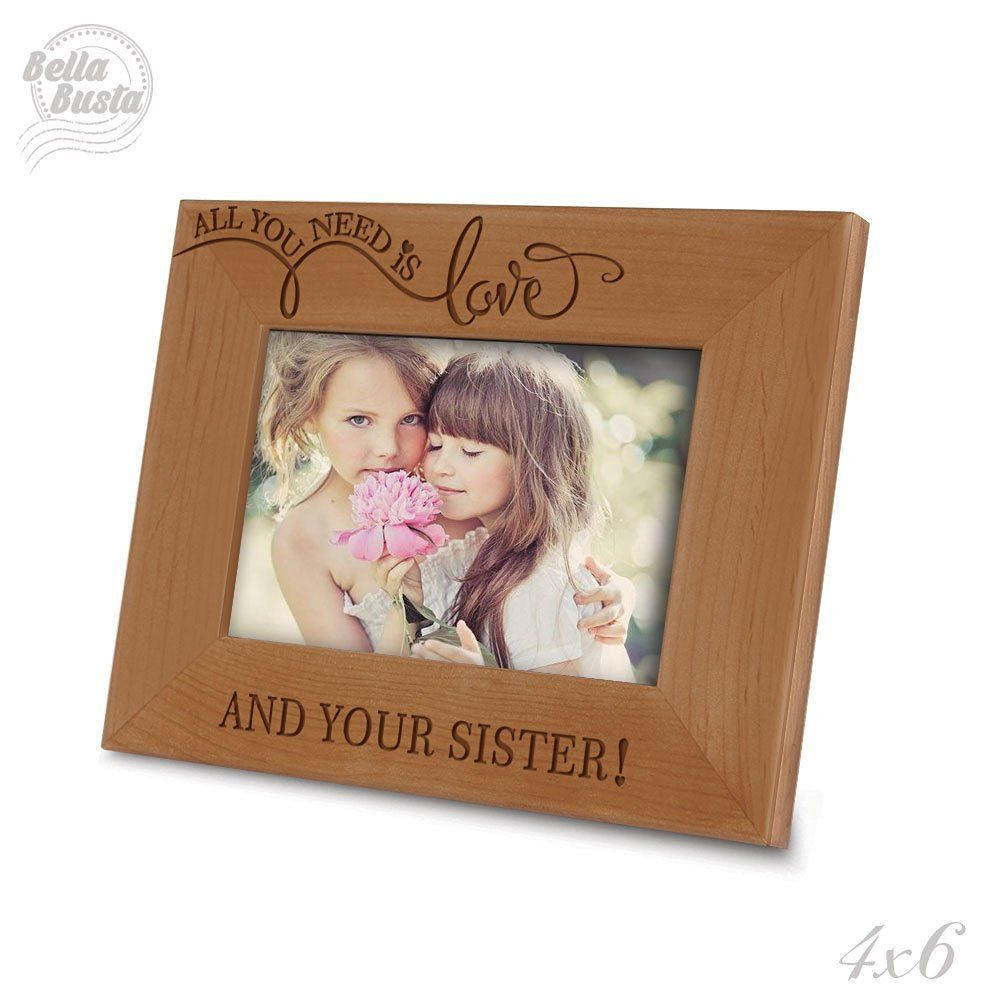 all you need is love and your sister engraved picture frame 4 x 6
