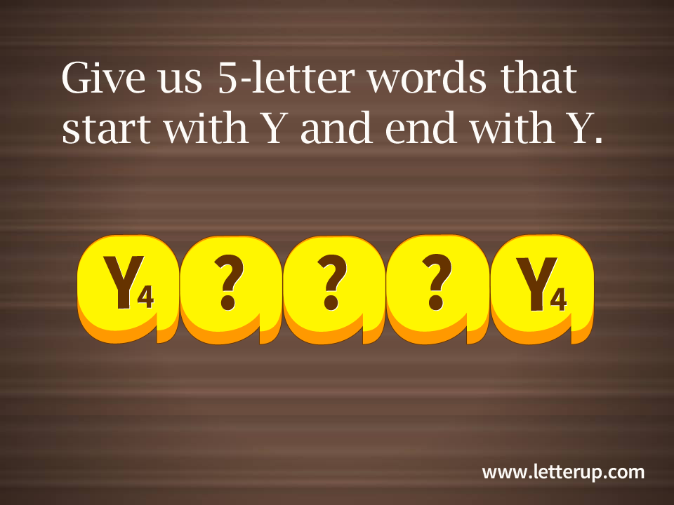 5-letter words that start with y and end with y. | fill in the blank