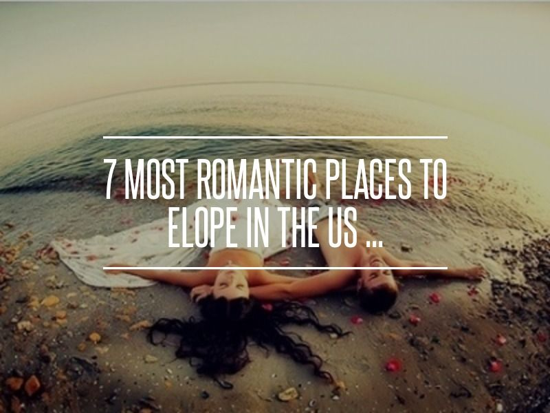 7 Most Romantic Places To Elope In The US