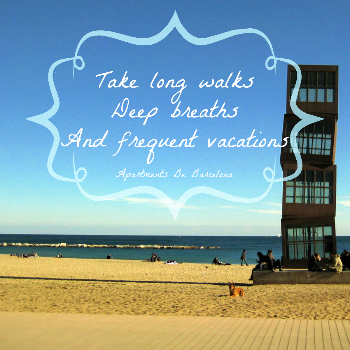 Take Long Walks Deep Breaths And Frequent Vacations Quote Vacation Barcelona Apartments BeBarcelona Relaxed Enjoy