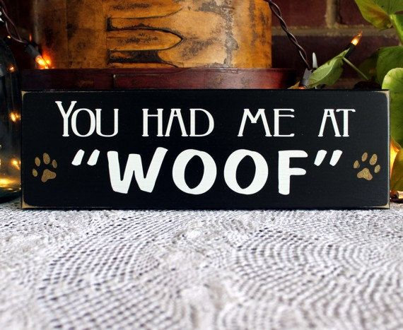 You Had Me at Woof Painted Wood Dog Sign Wall by CountryWorkshop, $12.00