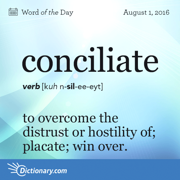 Dictionary.comu0027s Word Of The Day   Conciliate   To Overcome The Distrust Or  Hostility