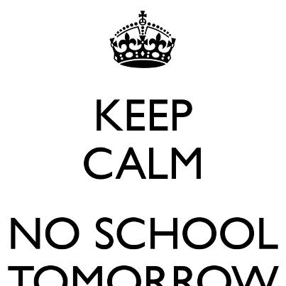 Keep Calm No School Tomorrow School Tomorrow Calm Quotes Funny Quotes