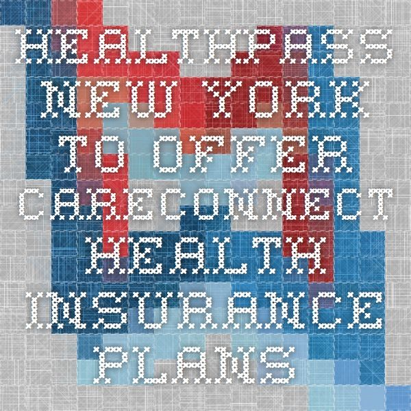 HealthPass New York to Offer CareConnect Health Insurance ...