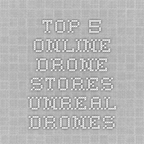 Top 5 Online Drone Stores - Unreal Drones