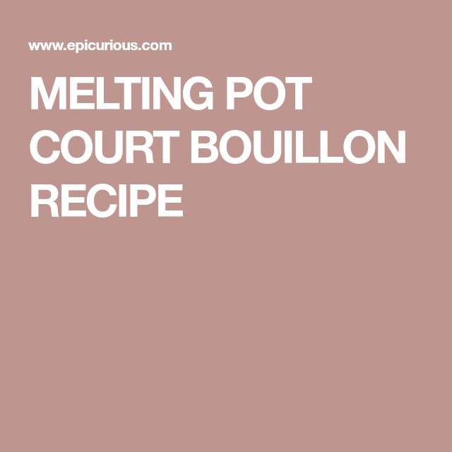 MELTING POT COURT BOUILLON RECIPE