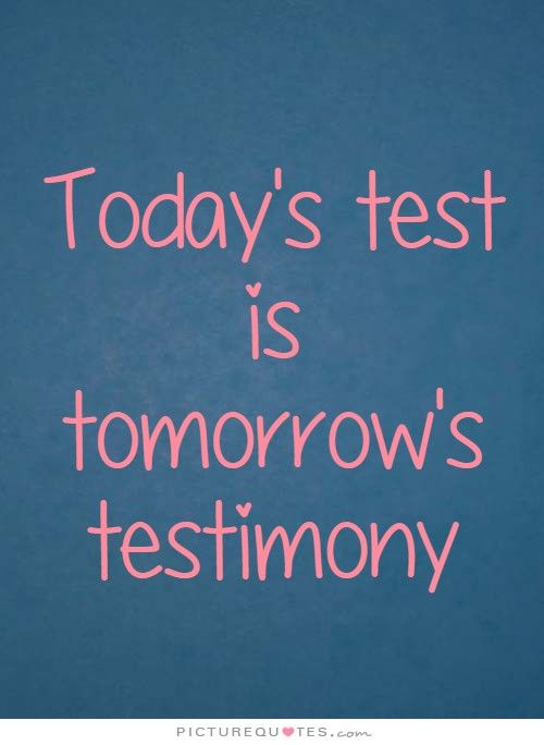 Quote Maker Today's Test Is Tomorrow's Testimony  Picturequotes  Quotes .