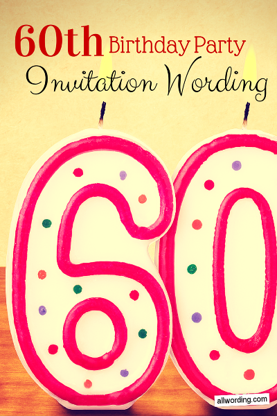 Wording Ideas For 60th Birthday Invitations