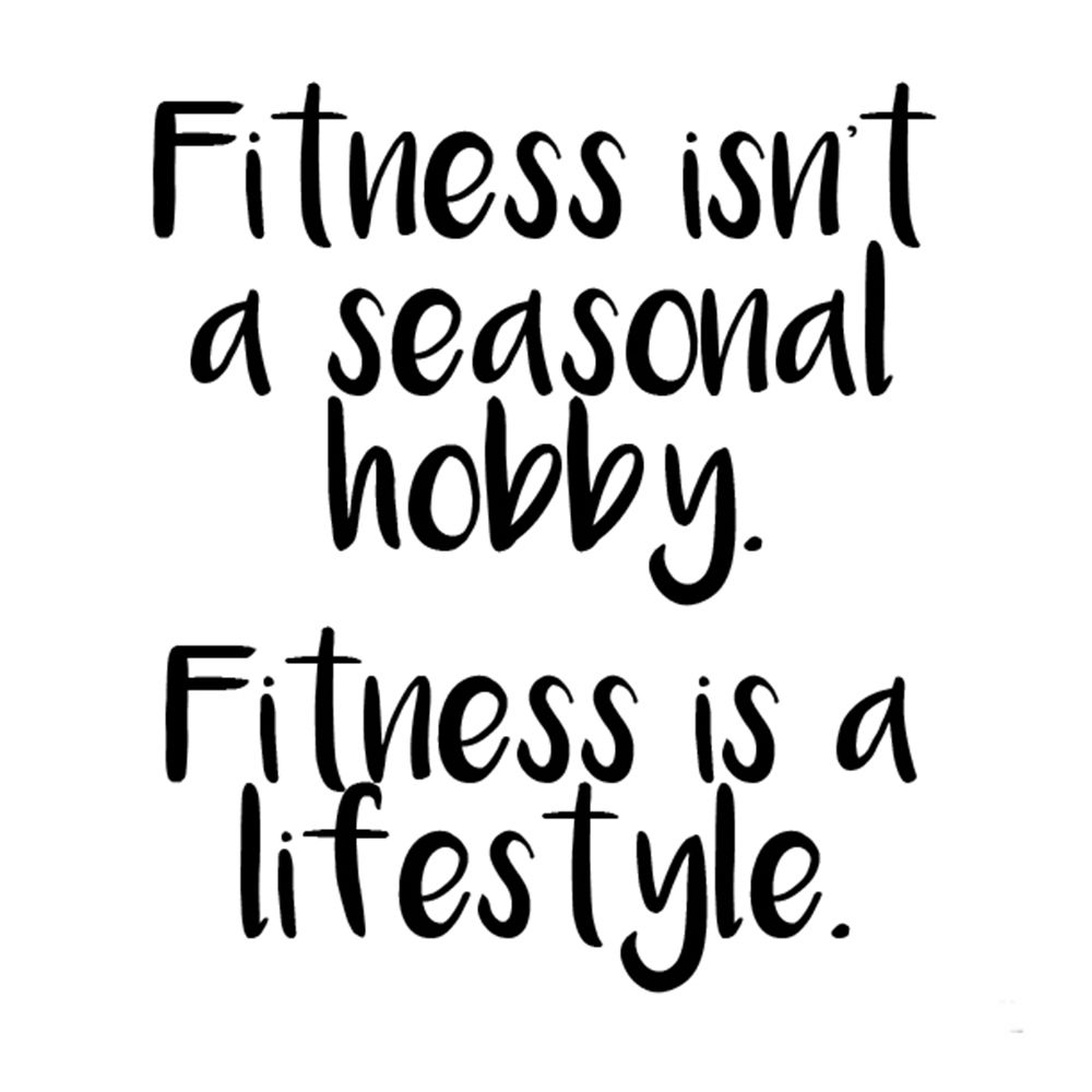 Texte Sprüche Quotes Memes Fitness Isnt A Seasonal Hobby Fitness Is A  Lifestyle