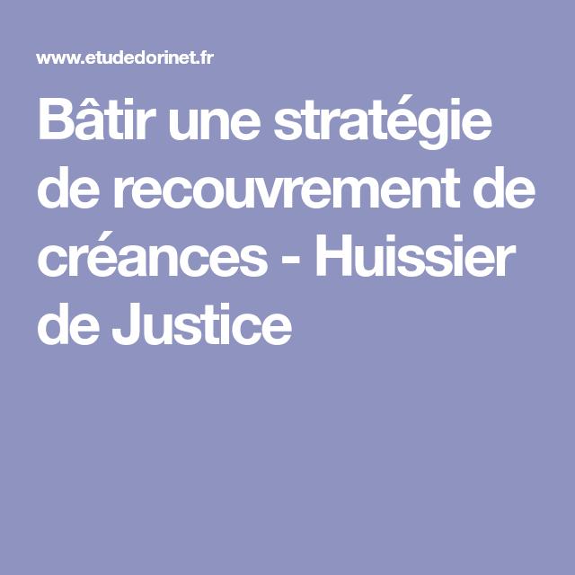 Batir Une Strategie De Recouvrement De Creances Huissier De Justice Creance Huissiers Justice