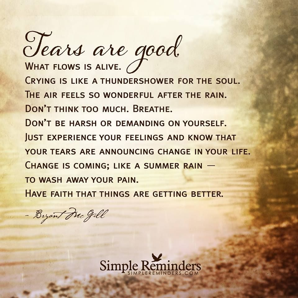Your Tears Announce Change In Your Life. Change Is Coming, Like Summer Rain,  To Wash Away Your Pain. Have Faith That Things Are Getting Better!
