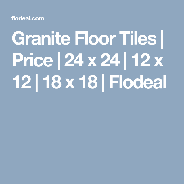 Granite Floor Tiles Price 24 X 24 12 X 12 18 X 18 Flodeal Granite Floor Tiles Granite Flooring Tiles Price