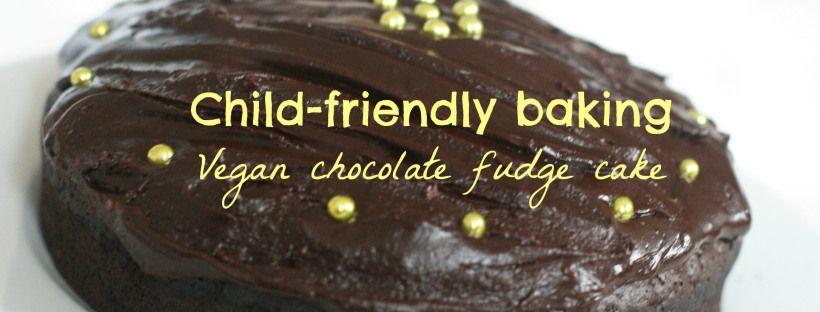 vegan chocolate fudge cake - child friendly baking