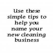 tips on naming your cleaning business will help get you started picking the perfect name for your cleaning business