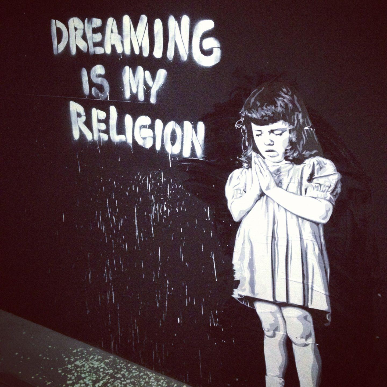 Bansky street art dreaming is my religion art pinterest