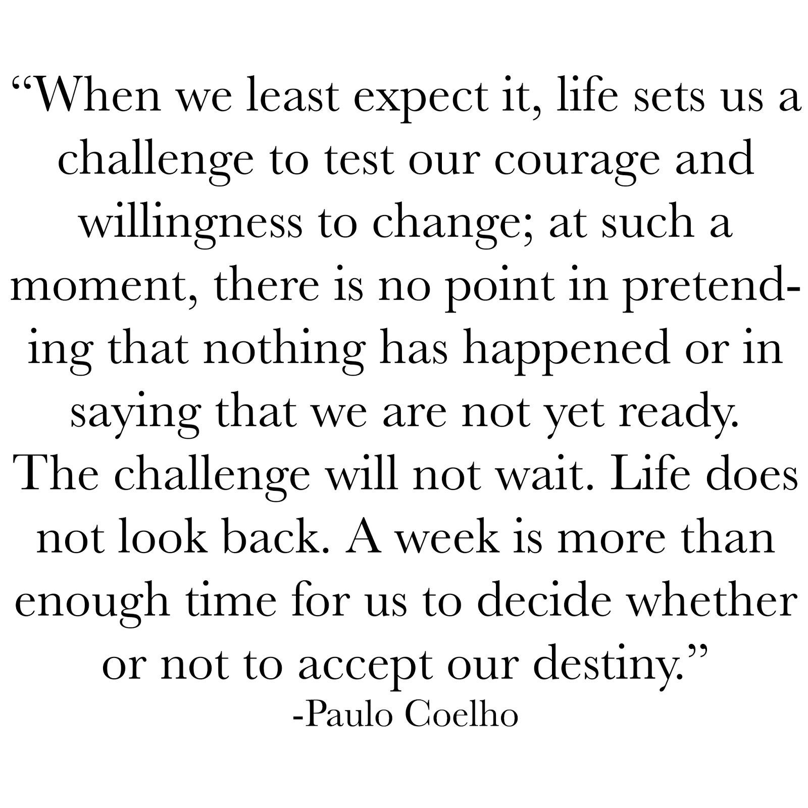 When We Least Expect It Life Sets Us A Challenge To Test Our Courage And Willingness To Change