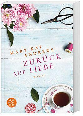 Zuruck Auf Liebe Buch Von Mary Kay Andrews Versandkostenfrei Weltbild De Bucher Buchempfehlungen Liebe