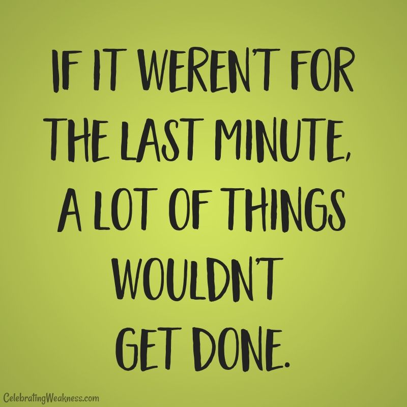 If It Weren T For The Last Minute A Lot Of Things Wouldn T Get Done Celebratingweakness Quotes Fu Planner Quotes Funny Planner Quotes Getting Older Quotes