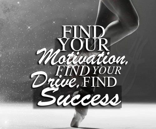 Find your motivation Find your drive  Find success...never give up!