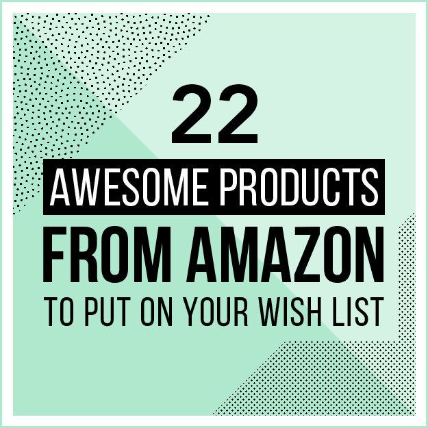 22 Awesome Products From Amazon To Put On Your Wish List Wishlist Amazon Wishlist Wish