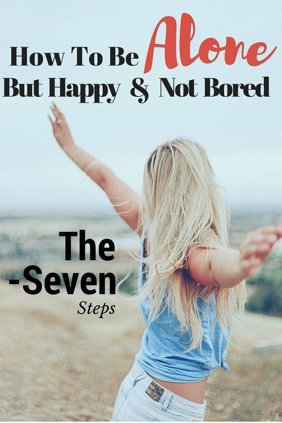 How To Be Alone But Happy And Not Bored: The Seven Steps   APRIL  SpeaksButton